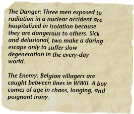 The Danger: Three men exposed to radiation in a nuclear accident are hospitalized in isolation because they are dangerous to others. Sick and delusional, two make a daring escape only to suffer slow degeneration in the every-day world.